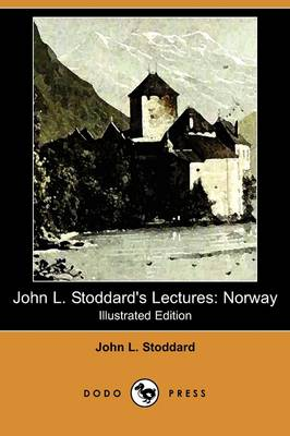 John L. Stoddard's Lectures: Norway (Illustrated Edition) (Dodo Press) (Paperback)
