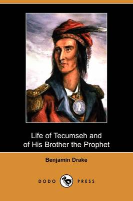 Life of Tecumseh and of His Brother the Prophet: With a Historical Sketch of the Shawanoe Indians (Dodo Press) (Paperback)
