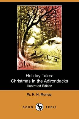 Holiday Tales: Christmas in the Adirondacks (Illustrated Edition) (Dodo Press) (Paperback)