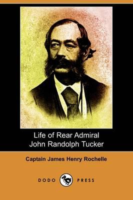 Life of Rear Admiral John Randolph Tucker (Dodo Press) (Paperback)