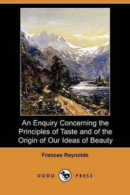 An Enquiry Concerning the Principles of Taste and of the Origin of Our Ideas of Beauty (Dodo Press) (Paperback)