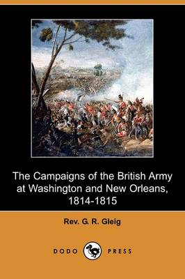 The Campaigns of the British Army at Washington and New Orleans, 1814-1815 (Dodo Press) (Paperback)