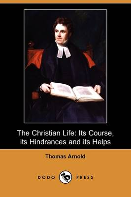 The Christian Life: Its Course, Its Hindrances and Its Helps (Dodo Press) (Paperback)