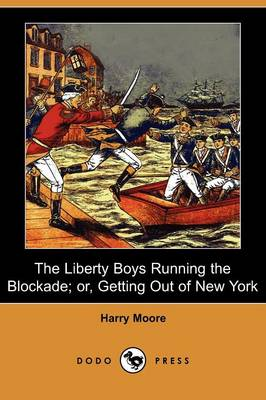 The Liberty Boys Running the Blockade; Or, Getting Out of New York (Dodo Press) (Paperback)