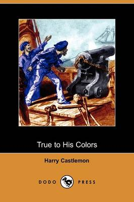True to His Colors (Dodo Press) (Paperback)