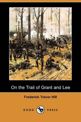 On the Trail of Grant and Lee (Dodo Press) (Paperback)