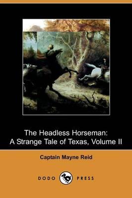 The Headless Horseman: A Strange Tale of Texas, Volume II (Dodo Press) (Paperback)