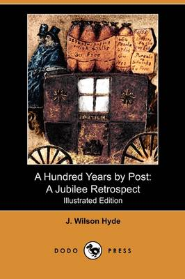 A Hundred Years by Post: A Jubilee Retrospect (Illustrated Edition) (Dodo Press) (Paperback)