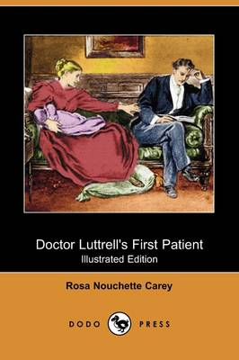 Doctor Luttrell's First Patient (Illustrated Edition) (Dodo Press) (Paperback)