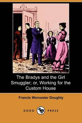 The Bradys and the Girl Smuggler; Or, Working for the Custom House (Dodo Press) (Paperback)