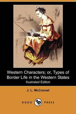 Western Characters; Or, Types of Border Life in the Western States (Illustrated Edition) (Dodo Press) (Paperback)