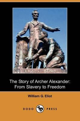 The Story of Archer Alexander: From Slavery to Freedom (Dodo Press) (Paperback)