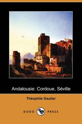 Andalousie: Cordoue, Seville (Dodo Press) (Paperback)