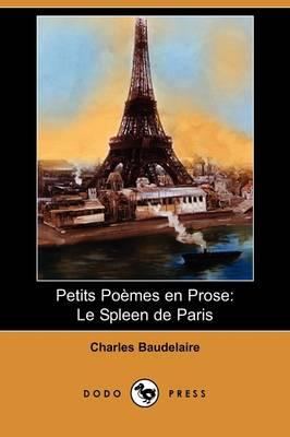 Petits Poemes En Prose: Le Spleen de Paris (Dodo Press) (Paperback)