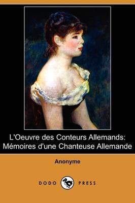 L'Oeuvre Des Conteurs Allemands: Memoires D'Une Chanteuse Allemande (Dodo Press) (Paperback)