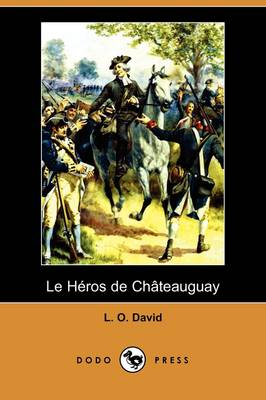 Le Heros de Chateauguay (Dodo Press) (Paperback)