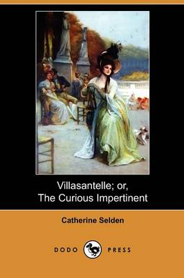 Villasantelle; Or, the Curious Impertinent (Dodo Press) (Paperback)