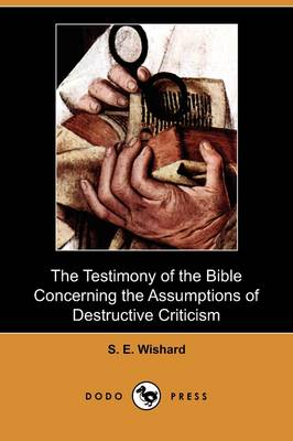 The Testimony of the Bible Concerning the Assumptions of Destructive Criticism (Dodo Press) (Paperback)