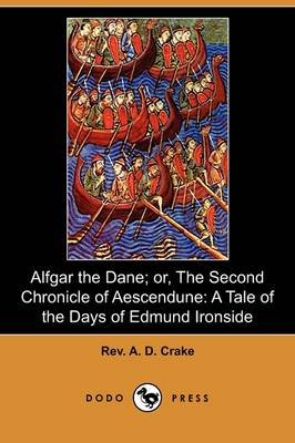 Alfgar the Dane; Or, the Second Chronicle of Aescendune: A Tale of the Days of Edmund Ironside (Dodo Press) (Paperback)