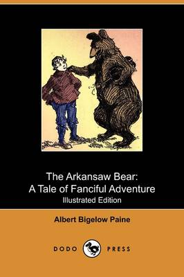 The Arkansaw Bear: A Tale of Fanciful Adventure (Illustrated Edition) (Dodo Press) (Paperback)
