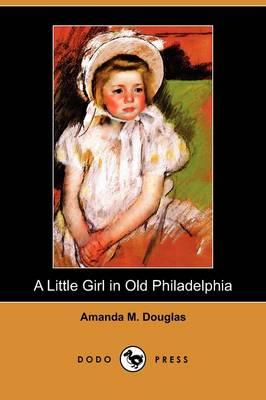 A Little Girl in Old Philadelphia (Dodo Press) (Paperback)