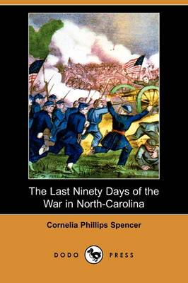 The Last Ninety Days of the War in North-Carolina (Dodo Press) (Paperback)