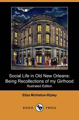 Social Life in Old New Orleans: Being Recollections of My Girlhood (Illustrated Edition) (Dodo Press) (Paperback)