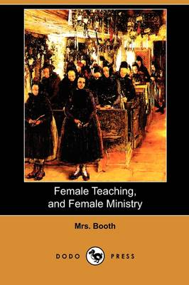 Female Teaching, and Female Ministry (Dodo Press) (Paperback)