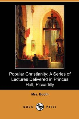 Popular Christianity: A Series of Lectures Delivered in Princes Hall, Piccadilly (Dodo Press) (Paperback)