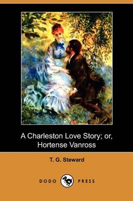 A Charleston Love Story; Or, Hortense Vanross (Dodo Press) (Paperback)