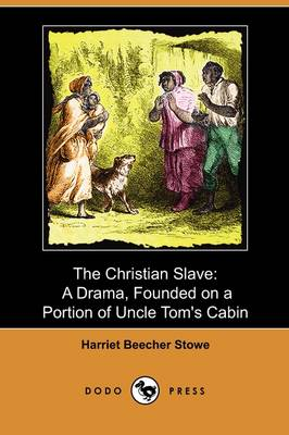 The Christian Slave: A Drama, Founded on a Portion of Uncle Tom's Cabin (Dodo Press) (Paperback)