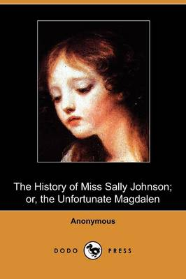 The History of Miss Sally Johnson; Or, the Unfortunate Magdalen (Dodo Press) (Paperback)