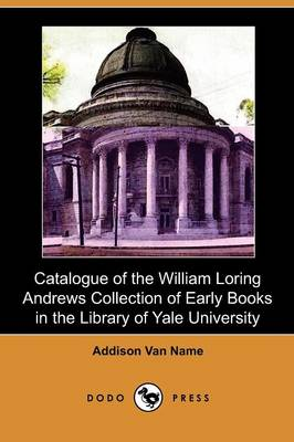 Catalogue of the William Loring Andrews Collection of Early Books in the Library of Yale University (Dodo Press) (Paperback)