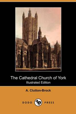 The Cathedral Church of York (Illustrated Edition) (Dodo Press) (Paperback)