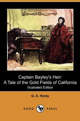 Captain Bayley's Heir: A Tale of the Gold Fields of California (Illustrated Edition) (Dodo Press) (Paperback)
