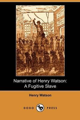 Narrative of Henry Watson: A Fugitive Slave (Dodo Press) (Paperback)
