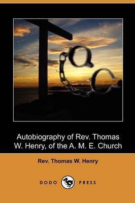 Autobiography of REV. Thomas W. Henry, of the A. M. E. Church (Dodo Press) (Paperback)
