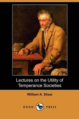 Lectures on the Utility of Temperance Societies (Dodo Press) (Paperback)