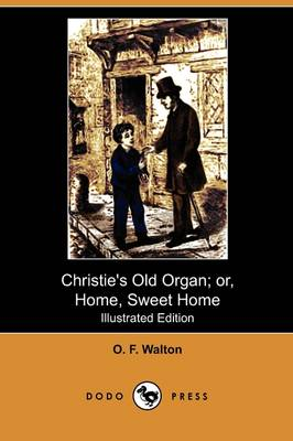 Christie's Old Organ; Or, Home, Sweet Home (Illustrated Edition) (Dodo Press) (Paperback)