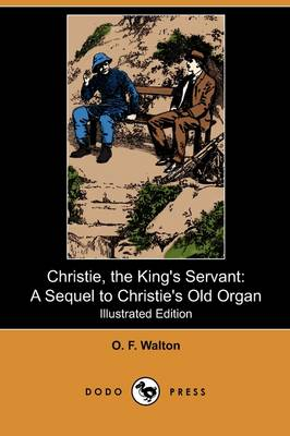 Christie, the King's Servant: A Sequel to Christie's Old Organ (Illustrated Edition) (Dodo Press) (Paperback)