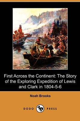 First Across the Continent: The Story of the Exploring Expedition of Lewis and Clark in 1804-5-6 (Dodo Press) (Paperback)