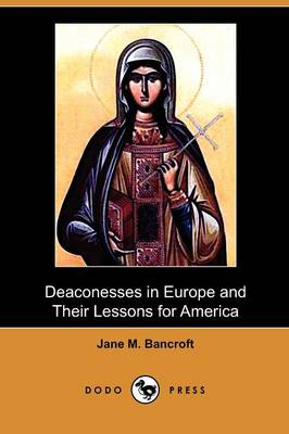Deaconesses in Europe and Their Lessons for America (Dodo Press) (Paperback)
