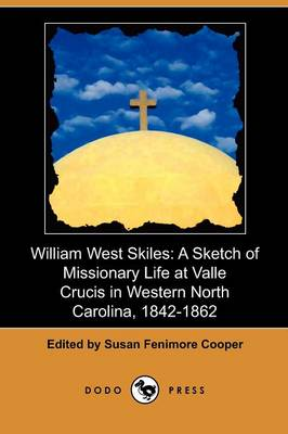 William West Skiles: A Sketch of Missionary Life at Valle Crucis in Western North Carolina, 1842-1862 (Dodo Press) (Paperback)
