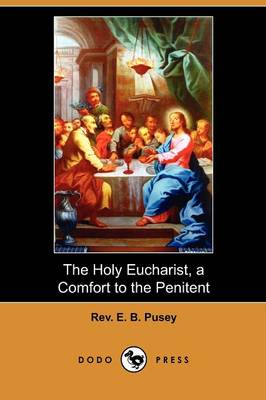 The Holy Eucharist, a Comfort to the Penitent (Dodo Press) (Paperback)