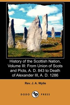 History of the Scottish Nation, Volume III: From Union of Scots and Picts, A. D. 843 to Death of Alexander III., A. D. 1286 (Dodo Press) (Paperback)