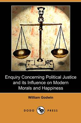 Enquiry Concerning Political Justice and Its Influence on Modern Morals and Happiness (Dodo Press) (Paperback)