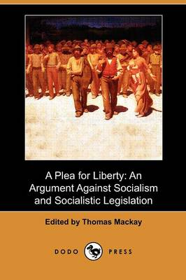 A Plea for Liberty: An Argument Against Socialism and Socialistic Legislation (Dodo Press) (Paperback)