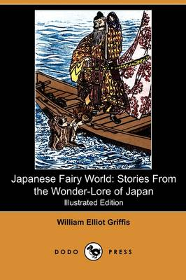 Japanese Fairy World: Stories from the Wonder-Lore of Japan (Illustrated Edition) (Dodo Press) (Paperback)