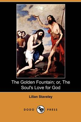 The Golden Fountain; Or, the Soul's Love for God (Dodo Press) (Paperback)