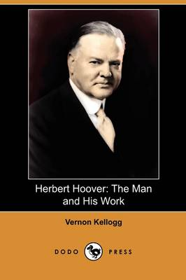 Herbert Hoover: The Man and His Work (Dodo Press) (Paperback)